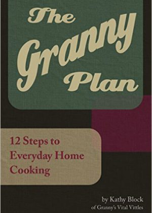 The Granny Plan - 12 Steps to Everyday Home Cooking