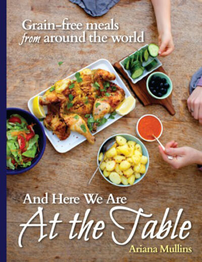 And Here We Are At The Table: Grain-Free Meals From Around The World